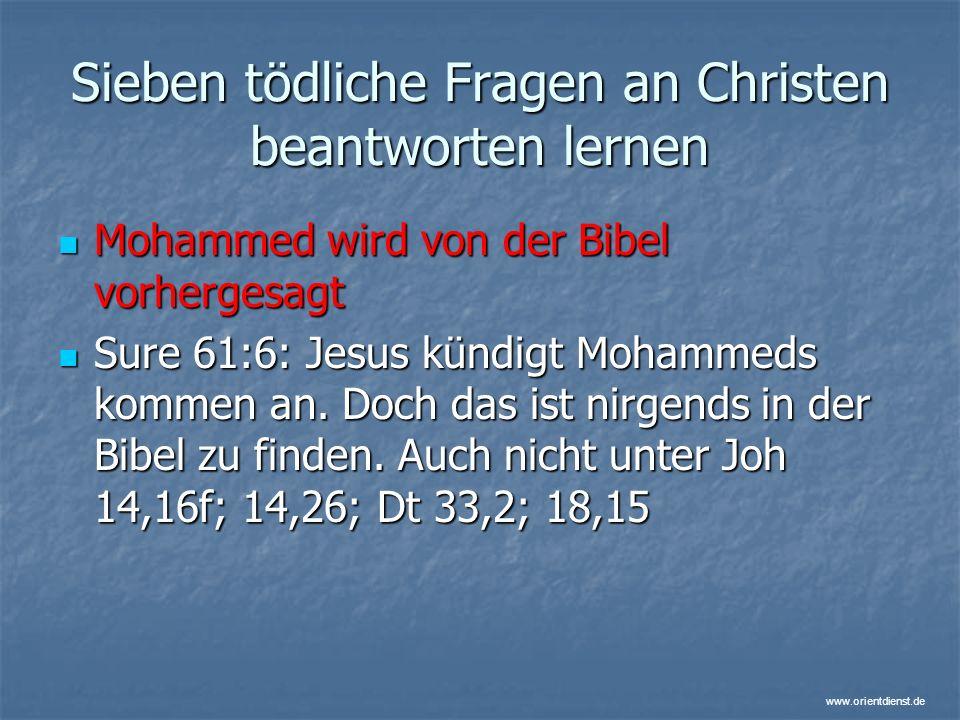 www.orientdienst.de Sieben tödliche Fragen an Christen beantworten lernen Mohammed wird von der Bibel vorhergesagt Mohammed wird von der Bibel vorherg