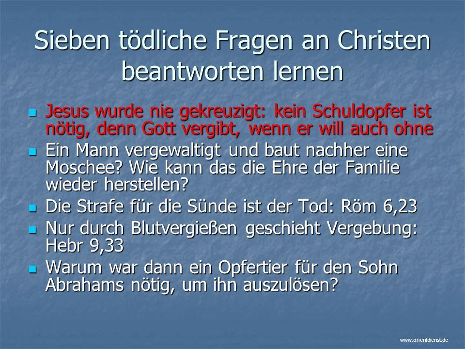 www.orientdienst.de Sieben tödliche Fragen an Christen beantworten lernen Jesus wurde nie gekreuzigt: kein Schuldopfer ist nötig, denn Gott vergibt, w