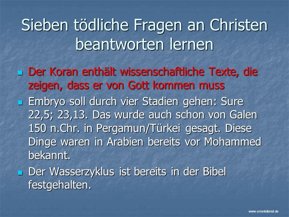 www.orientdienst.de Sieben tödliche Fragen an Christen beantworten lernen Der Koran enthält wissenschaftliche Texte, die zeigen, dass er von Gott komm