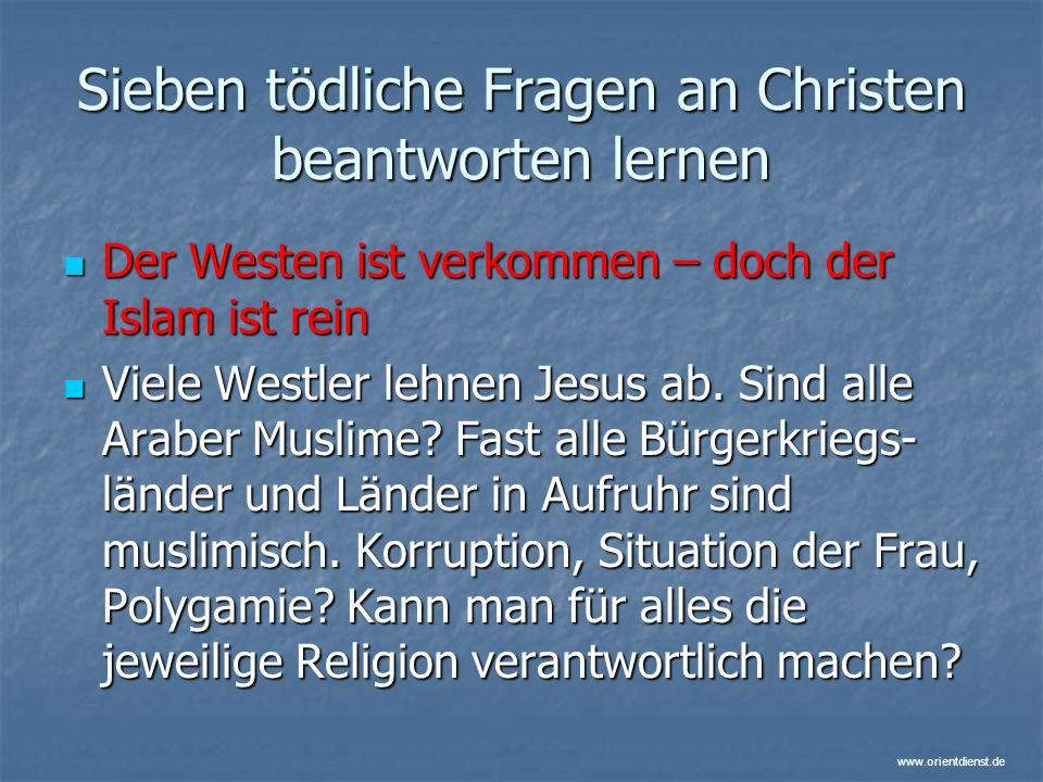 www.orientdienst.de Sieben tödliche Fragen an Christen beantworten lernen Der Westen ist verkommen – doch der Islam ist rein Der Westen ist verkommen