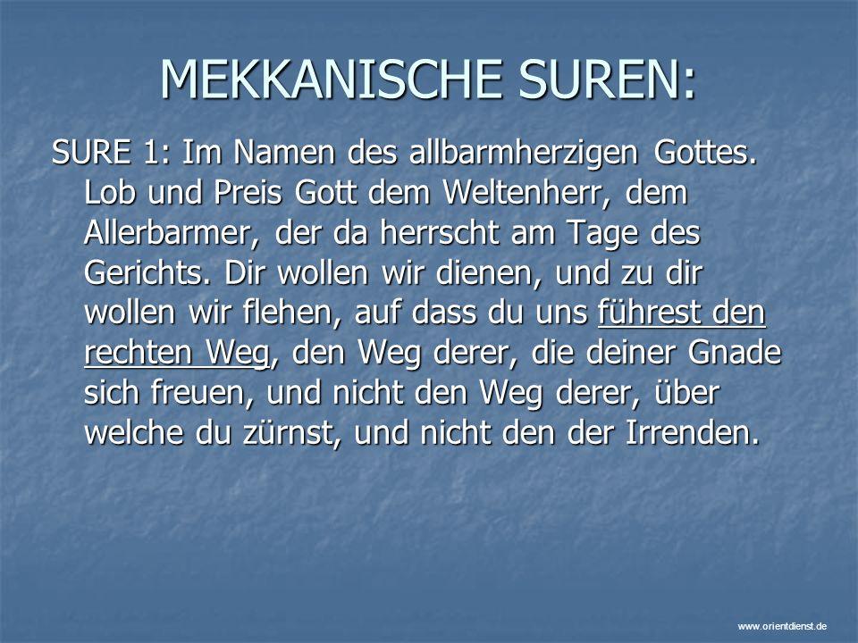 www.orientdienst.de MEKKANISCHE SUREN: SURE 1: Im Namen des allbarmherzigen Gottes. Lob und Preis Gott dem Weltenherr, dem Allerbarmer, der da herrsch