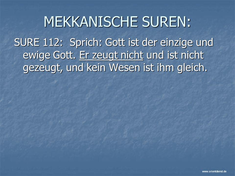 www.orientdienst.de MEKKANISCHE SUREN: SURE 112: Sprich: Gott ist der einzige und ewige Gott. Er zeugt nicht und ist nicht gezeugt, und kein Wesen ist