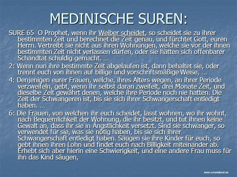 www.orientdienst.de MEDINISCHE SUREN: SURE 65 O Prophet, wenn ihr Weiber scheidet, so scheidet sie zu ihrer bestimmten Zeit und berechnet die Zeit gen