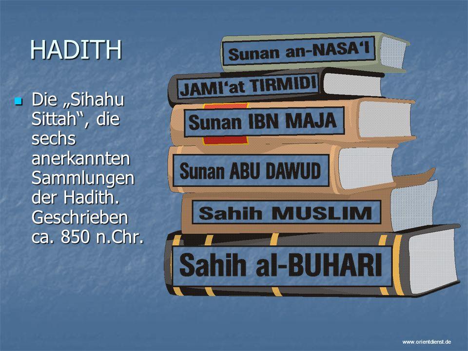 www.orientdienst.de HADITH Die Sihahu Sittah, die sechs anerkannten Sammlungen der Hadith. Geschrieben ca. 850 n.Chr. Die Sihahu Sittah, die sechs ane