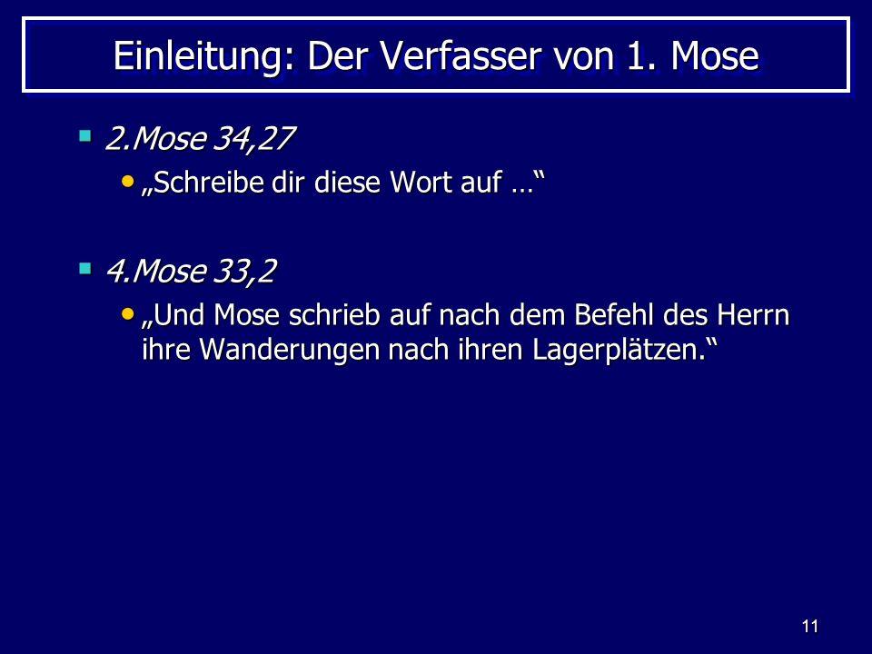 11 Einleitung: Der Verfasser von 1. Mose 2.Mose 34,27 2.Mose 34,27 Schreibe dir diese Wort auf … Schreibe dir diese Wort auf … 4.Mose 33,2 4.Mose 33,2