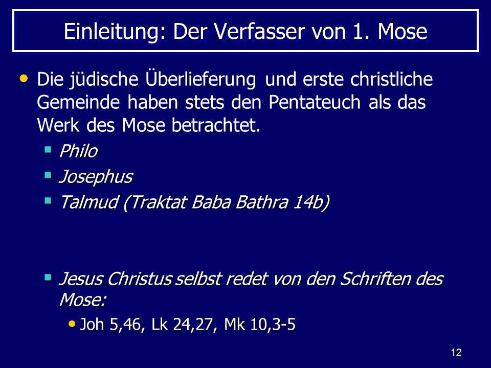 12 Einleitung: Der Verfasser von 1. Mose Die jüdische Überlieferung und erste christliche Gemeinde haben stets den Pentateuch als das Werk des Mose be