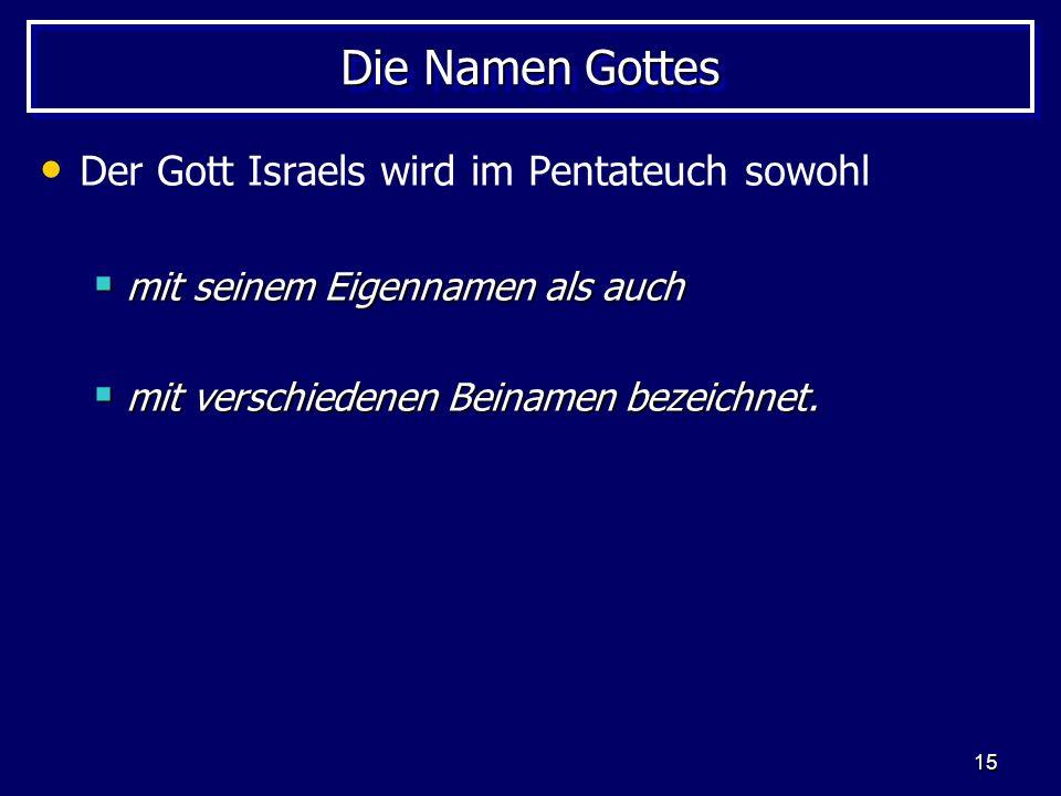 15 Die Namen Gottes Der Gott Israels wird im Pentateuch sowohl mit seinem Eigennamen als auch mit seinem Eigennamen als auch mit verschiedenen Beiname