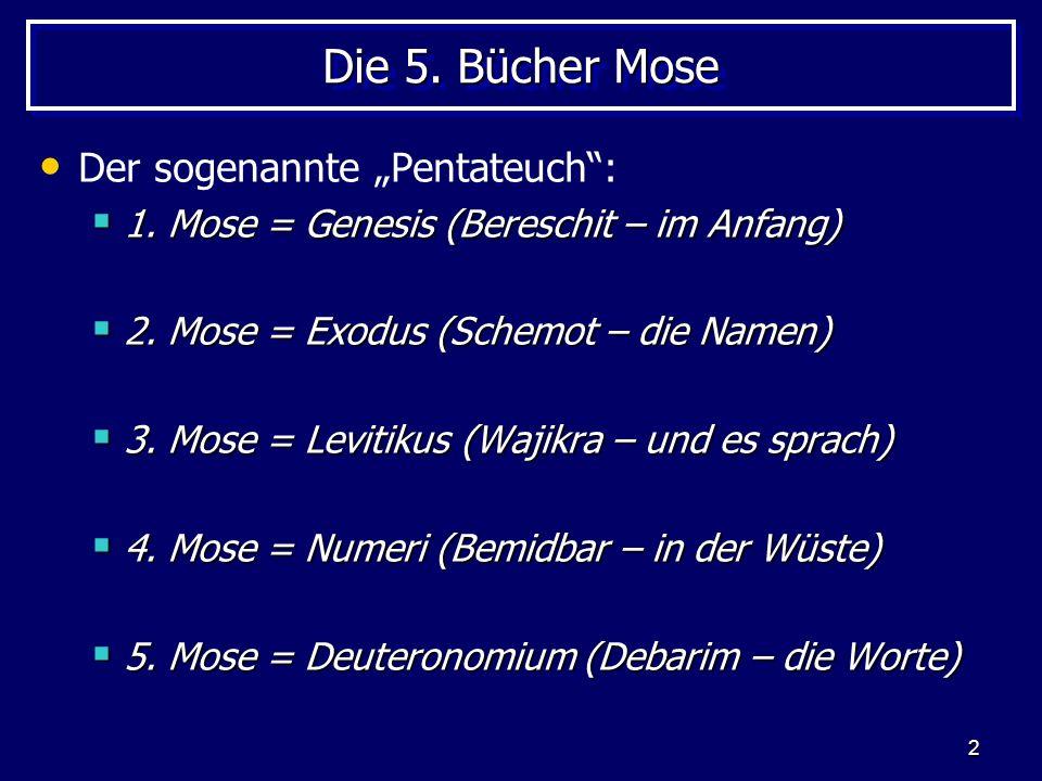 2 Die 5. Bücher Mose Der sogenannte Pentateuch: 1. Mose = Genesis (Bereschit – im Anfang) 1. Mose = Genesis (Bereschit – im Anfang) 2. Mose = Exodus (