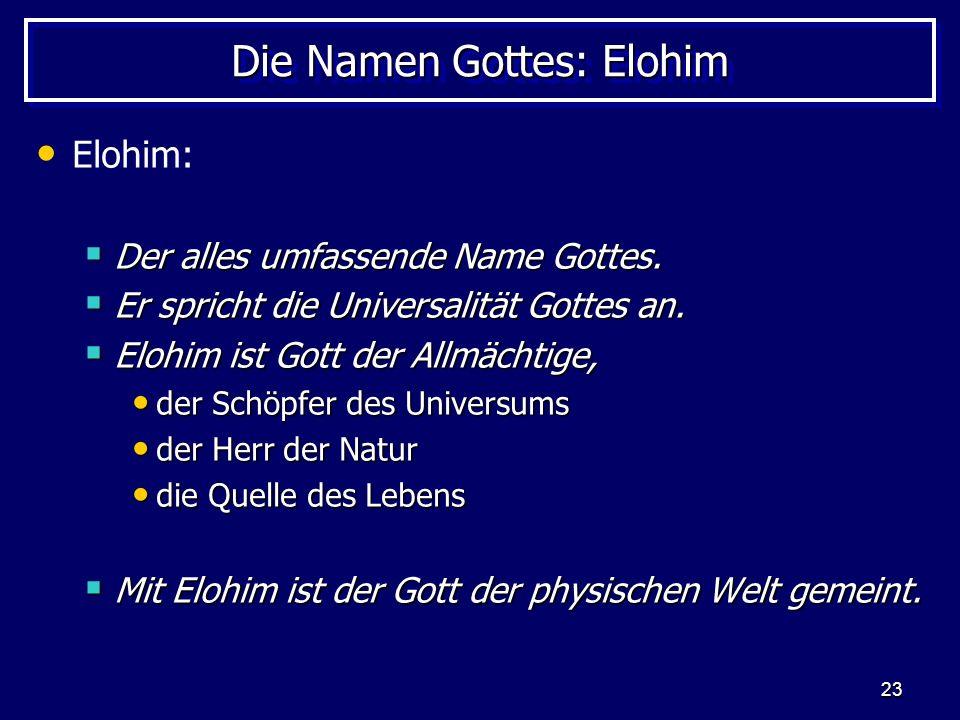 23 Die Namen Gottes: Elohim Elohim: Der alles umfassende Name Gottes. Der alles umfassende Name Gottes. Er spricht die Universalität Gottes an. Er spr