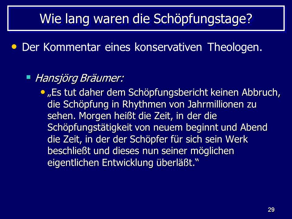 29 Wie lang waren die Schöpfungstage? Der Kommentar eines konservativen Theologen. Hansjörg Bräumer: Hansjörg Bräumer: Es tut daher dem Schöpfungsberi