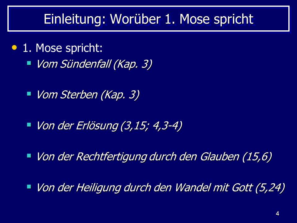 4 Einleitung: Worüber 1. Mose spricht 1. Mose spricht: Vom Sündenfall (Kap. 3) Vom Sündenfall (Kap. 3) Vom Sterben (Kap. 3) Vom Sterben (Kap. 3) Von d
