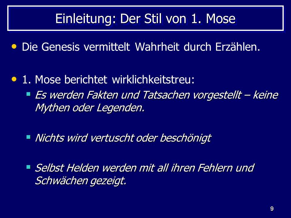 9 Einleitung: Der Stil von 1. Mose Die Genesis vermittelt Wahrheit durch Erzählen. 1. Mose berichtet wirklichkeitstreu: Es werden Fakten und Tatsachen