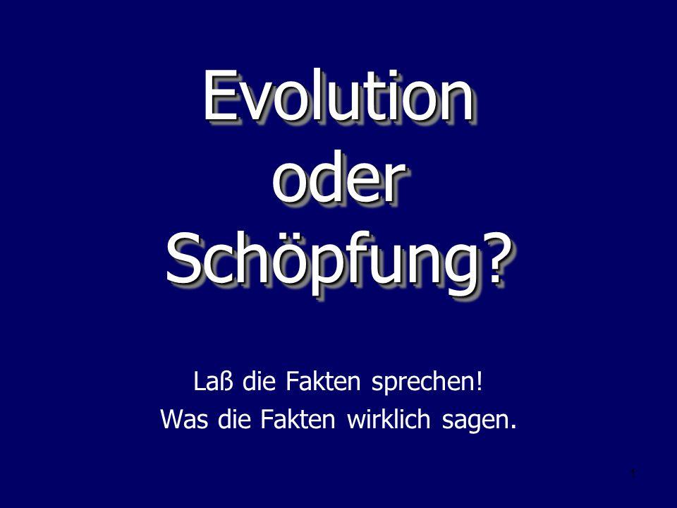 1 Evolution oder Schöpfung? Laß die Fakten sprechen! Was die Fakten wirklich sagen.