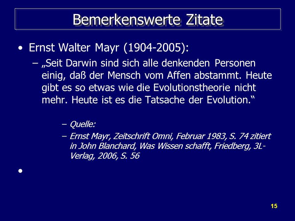 15 Bemerkenswerte Zitate Ernst Walter Mayr (1904-2005): –Seit Darwin sind sich alle denkenden Personen einig, daß der Mensch vom Affen abstammt. Heute