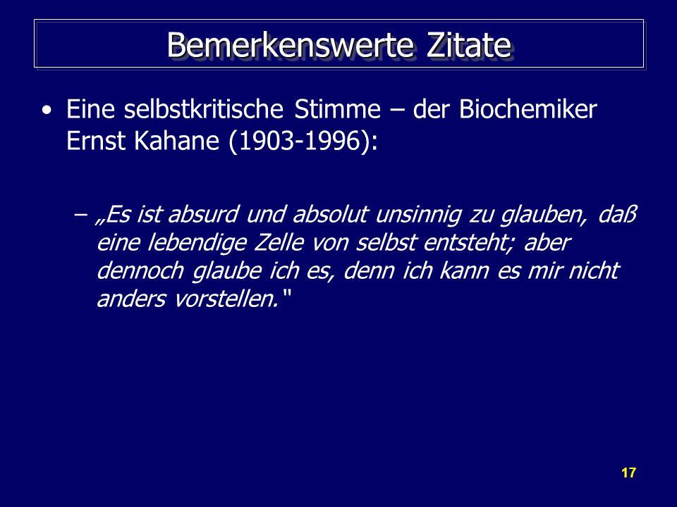 17 Bemerkenswerte Zitate Eine selbstkritische Stimme – der Biochemiker Ernst Kahane (1903-1996): –Es ist absurd und absolut unsinnig zu glauben, daß e