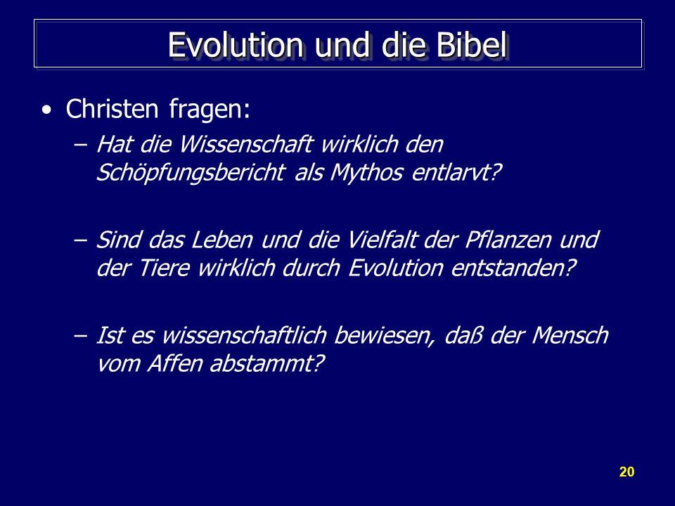 20 Evolution und die Bibel Christen fragen: –Hat die Wissenschaft wirklich den Schöpfungsbericht als Mythos entlarvt? –Sind das Leben und die Vielfalt