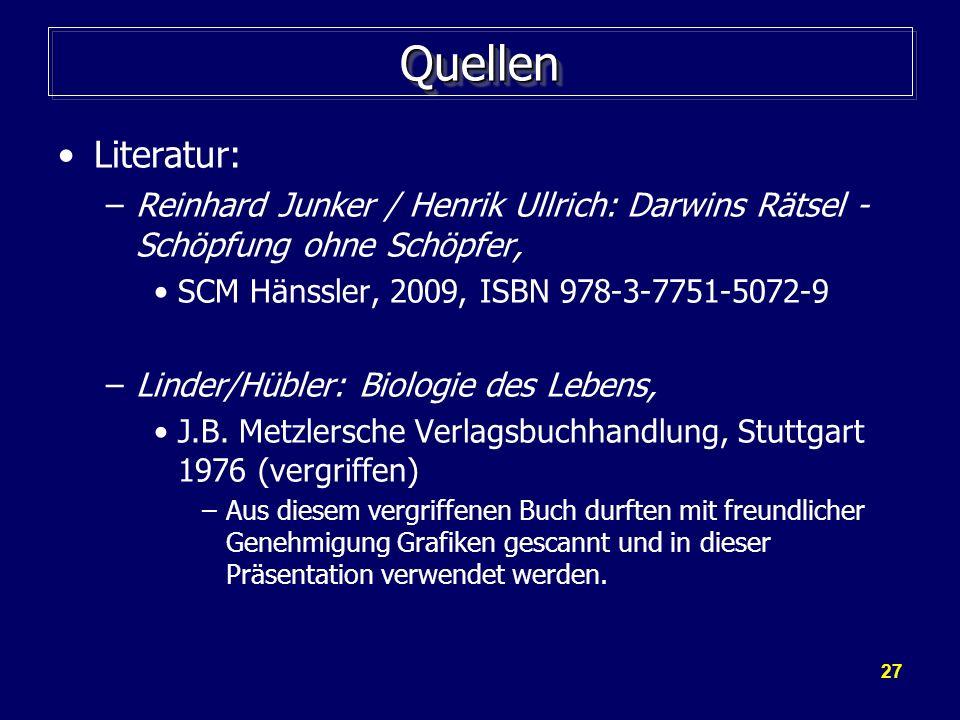 27 QuellenQuellen Literatur: –Reinhard Junker / Henrik Ullrich: Darwins Rätsel - Schöpfung ohne Schöpfer, SCM Hänssler, 2009, ISBN 978-3-7751-5072-9 –