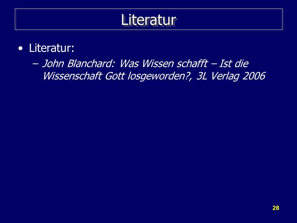 28 LiteraturLiteratur Literatur: –John Blanchard: Was Wissen schafft – Ist die Wissenschaft Gott losgeworden?, 3L Verlag 2006
