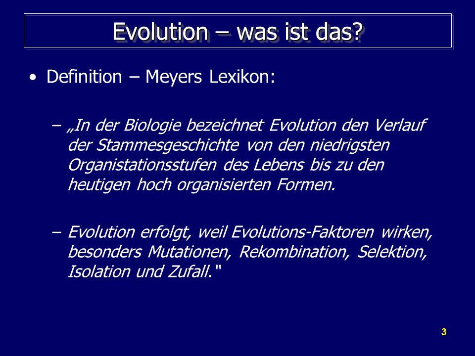 3 Evolution – was ist das? Definition – Meyers Lexikon: –In der Biologie bezeichnet Evolution den Verlauf der Stammesgeschichte von den niedrigsten Or