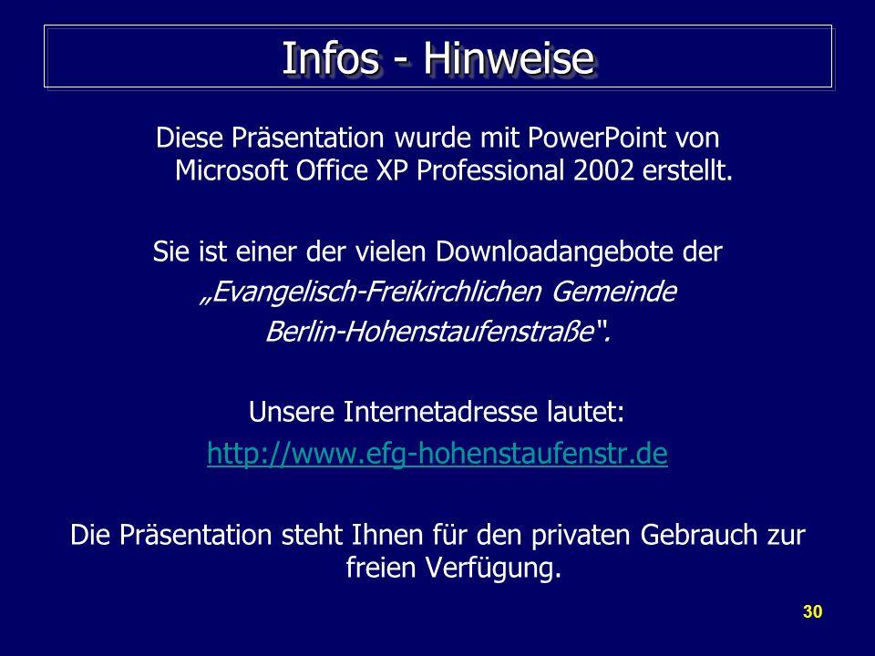 30 Infos - Hinweise Diese Präsentation wurde mit PowerPoint von Microsoft Office XP Professional 2002 erstellt. Sie ist einer der vielen Downloadangeb