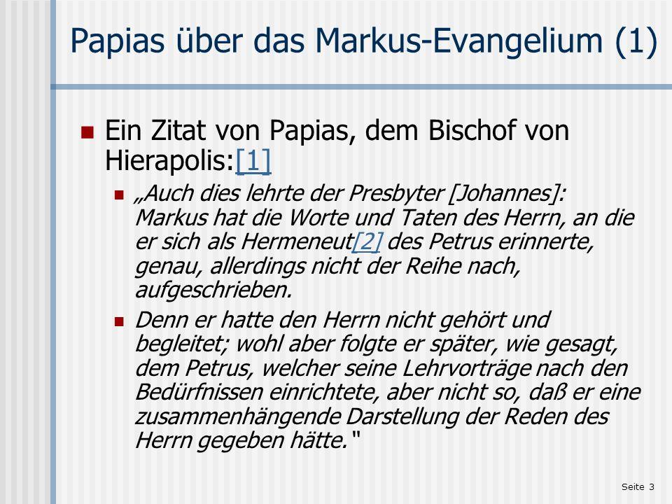Seite 4 Papias über das Markus-Evangelium (2) Fortsetzung des Zitats: Es ist daher keineswegs ein Fehler des Markus, wenn er einiges so aufzeichnete, wie es ihm das Gedächtnis eingab.