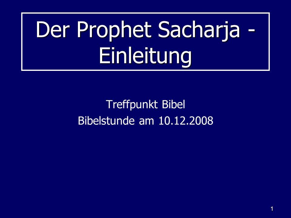 1 Der Prophet Sacharja - Einleitung Treffpunkt Bibel Bibelstunde am 10.12.2008