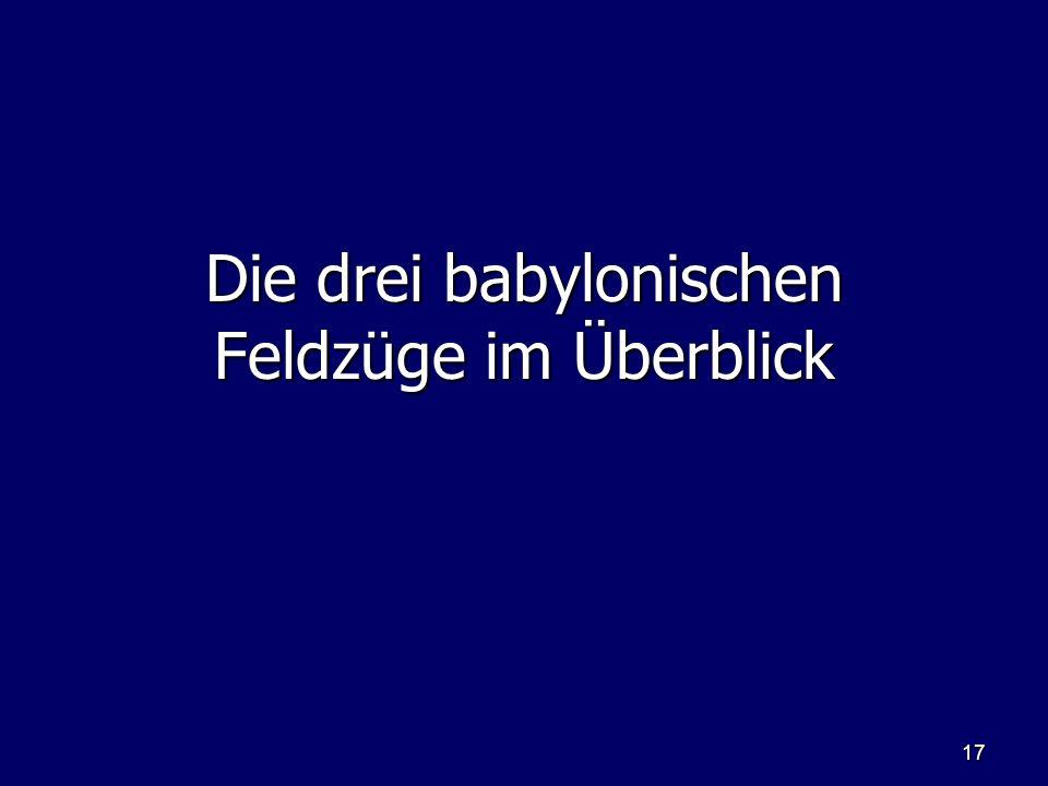 17 Die drei babylonischen Feldzüge im Überblick