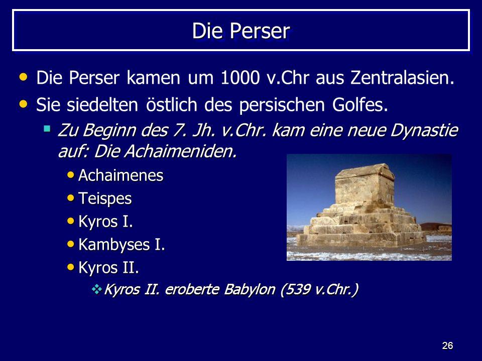 26 Die Perser Die Perser kamen um 1000 v.Chr aus Zentralasien. Sie siedelten östlich des persischen Golfes. Zu Beginn des 7. Jh. v.Chr. kam eine neue