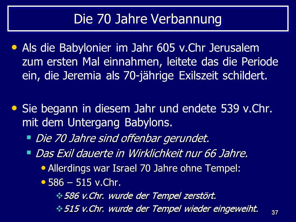 37 Die 70 Jahre Verbannung Als die Babylonier im Jahr 605 v.Chr Jerusalem zum ersten Mal einnahmen, leitete das die Periode ein, die Jeremia als 70-jä