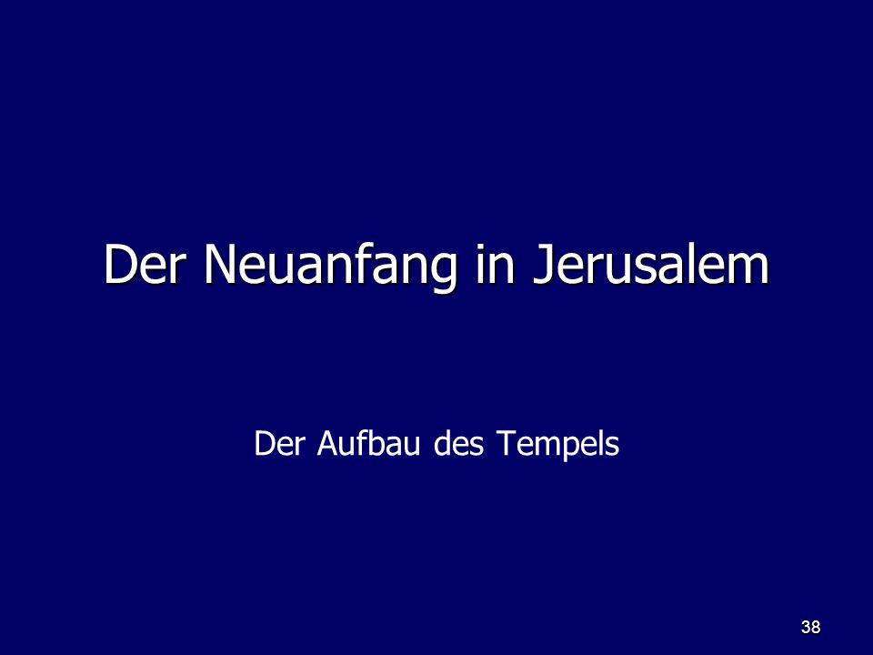 38 Der Neuanfang in Jerusalem Der Aufbau des Tempels