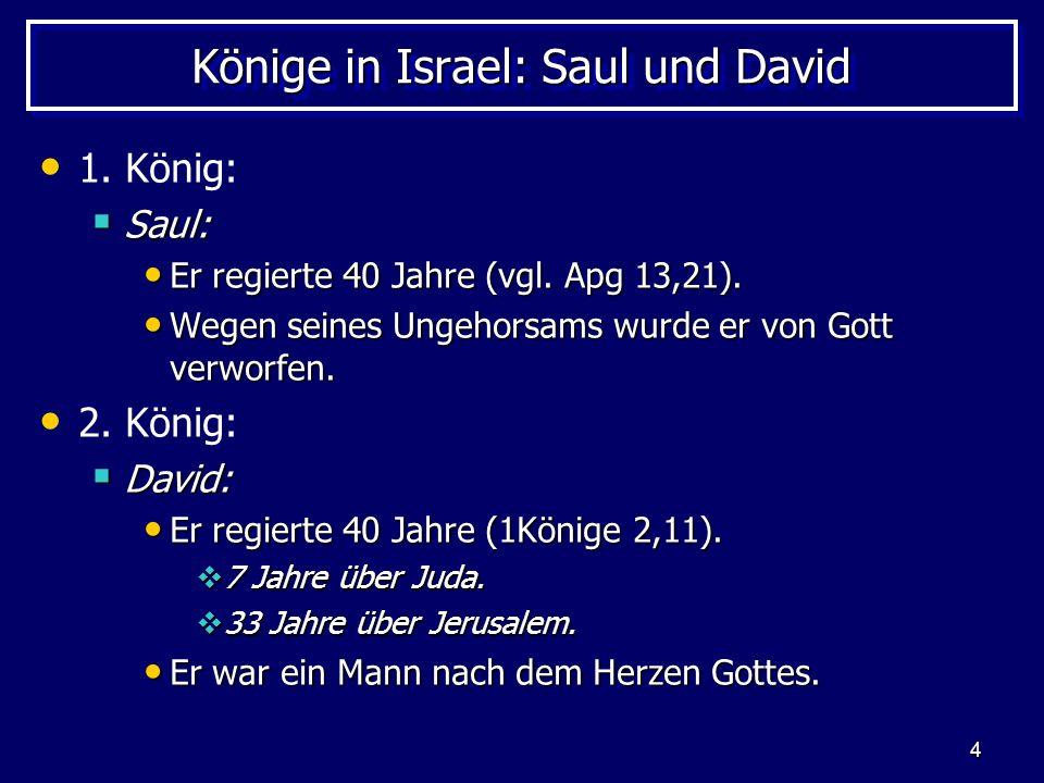 4 Könige in Israel: Saul und David 1. König: Saul: Saul: Er regierte 40 Jahre (vgl. Apg 13,21). Er regierte 40 Jahre (vgl. Apg 13,21). Wegen seines Un
