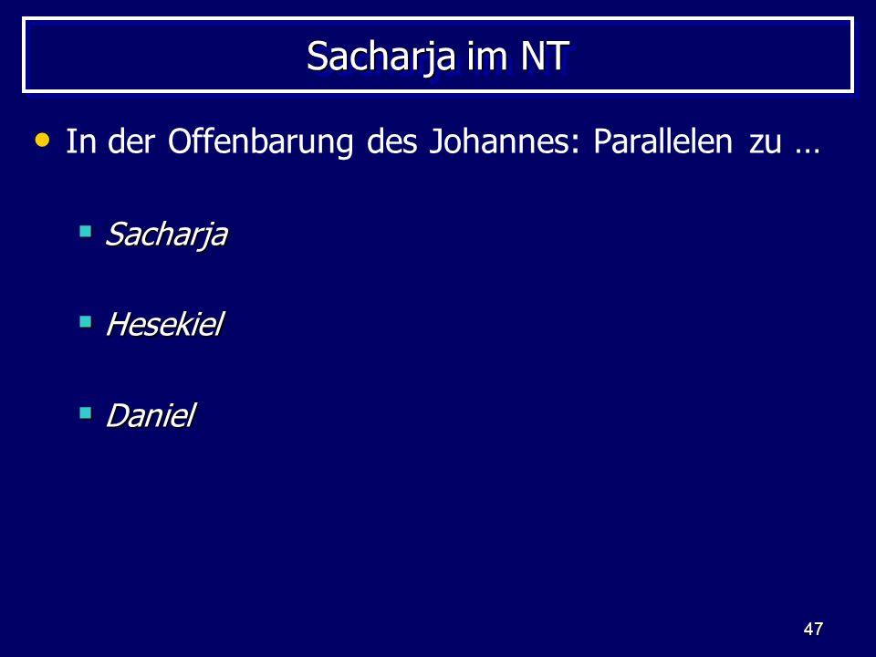 47 Sacharja im NT In der Offenbarung des Johannes: Parallelen zu … Sacharja Sacharja Hesekiel Hesekiel Daniel Daniel