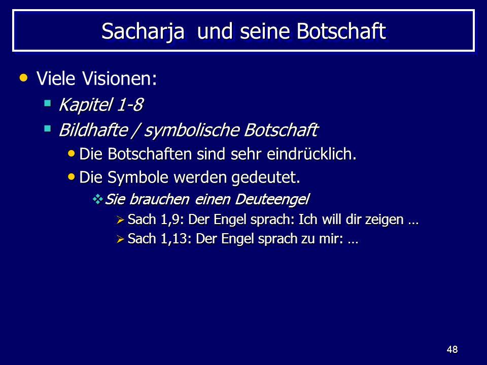 48 Sacharja und seine Botschaft Viele Visionen: Kapitel 1-8 Kapitel 1-8 Bildhafte / symbolische Botschaft Bildhafte / symbolische Botschaft Die Botsch
