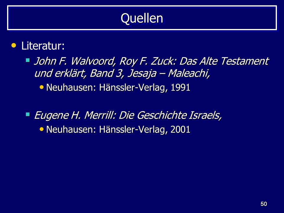50 QuellenQuellen Literatur: John F. Walvoord, Roy F. Zuck: Das Alte Testament und erklärt, Band 3, Jesaja – Maleachi, John F. Walvoord, Roy F. Zuck:
