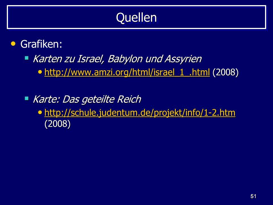 51 QuellenQuellen Grafiken: Karten zu Israel, Babylon und Assyrien Karten zu Israel, Babylon und Assyrien http://www.amzi.org/html/israel_1_.html (200