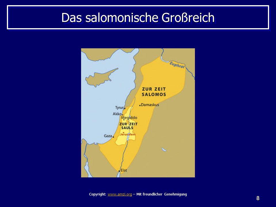 8 Das salomonische Großreich Copyright: www.amzi.org – Mit freundlicher Genehmigungwww.amzi.org