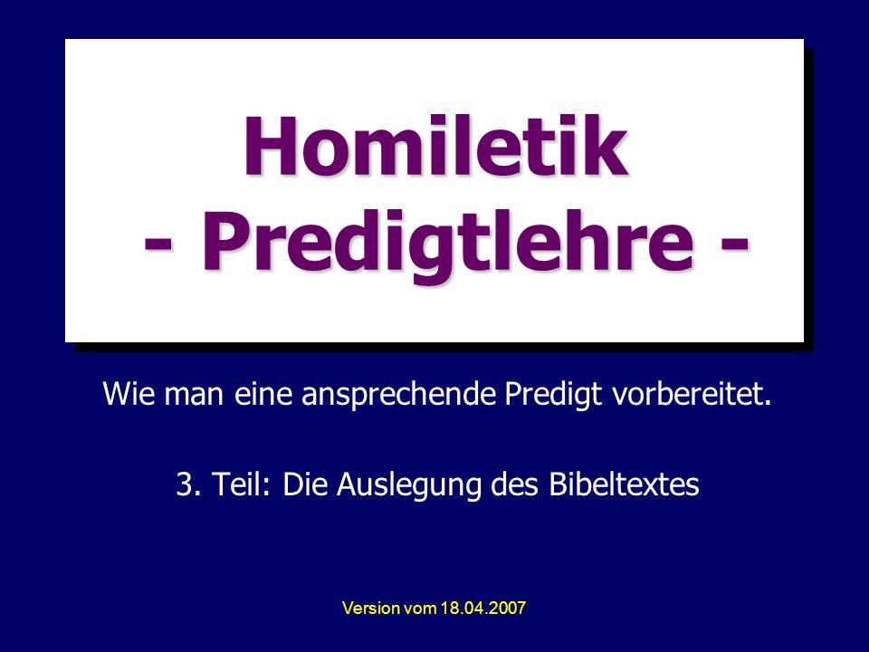 Version vom 18.04.2007 Homiletik - Predigtlehre - Wie man eine ansprechende Predigt vorbereitet. 3. Teil: Die Auslegung des Bibeltextes