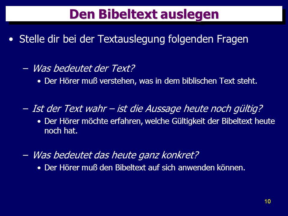 10 Den Bibeltext auslegen Stelle dir bei der Textauslegung folgenden Fragen –Was bedeutet der Text? Der Hörer muß verstehen, was in dem biblischen Tex