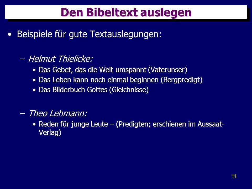 11 Den Bibeltext auslegen Beispiele für gute Textauslegungen: –Helmut Thielicke: Das Gebet, das die Welt umspannt (Vaterunser) Das Leben kann noch ein