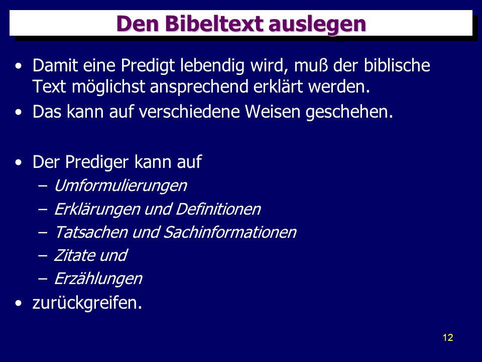 12 Den Bibeltext auslegen Damit eine Predigt lebendig wird, muß der biblische Text möglichst ansprechend erklärt werden. Das kann auf verschiedene Wei