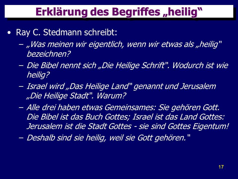 17 Erklärung des Begriffes heilig Ray C. Stedmann schreibt: –Was meinen wir eigentlich, wenn wir etwas als heilig bezeichnen? –Die Bibel nennt sich Di