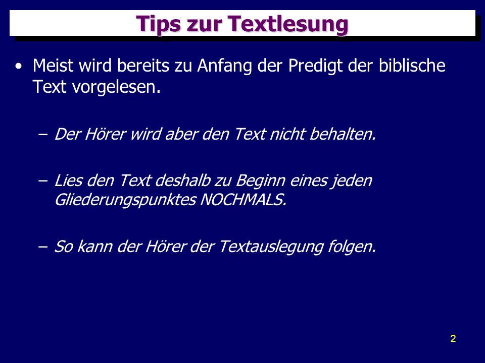 2 Tips zur Textlesung Meist wird bereits zu Anfang der Predigt der biblische Text vorgelesen. –Der Hörer wird aber den Text nicht behalten. –Lies den