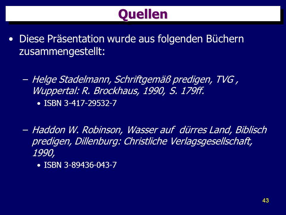43 QuellenQuellen Diese Präsentation wurde aus folgenden Büchern zusammengestellt: –Helge Stadelmann, Schriftgemäß predigen, TVG, Wuppertal: R. Brockh