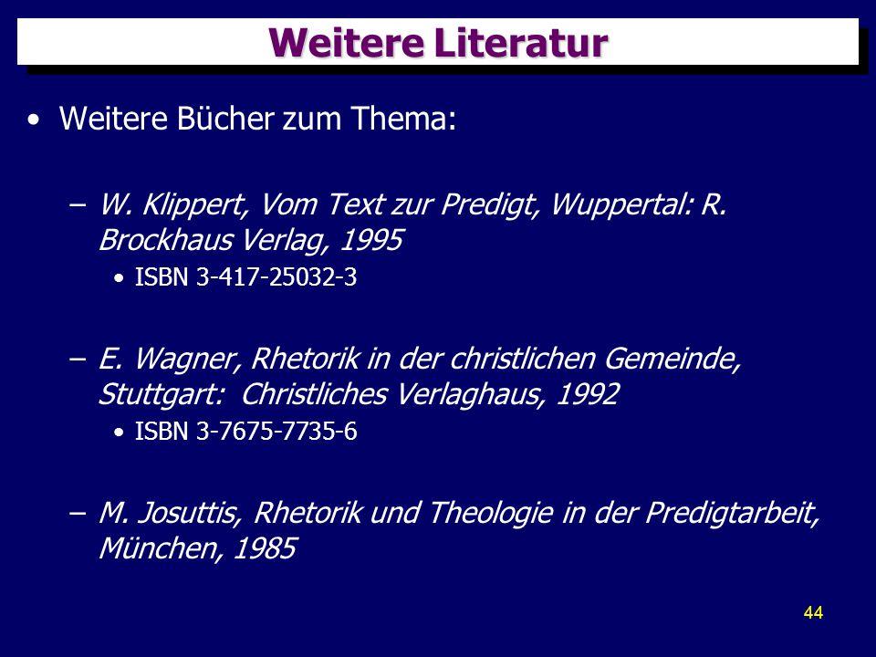 44 Weitere Literatur Weitere Bücher zum Thema: –W. Klippert, Vom Text zur Predigt, Wuppertal: R. Brockhaus Verlag, 1995 ISBN 3-417-25032-3 –E. Wagner,