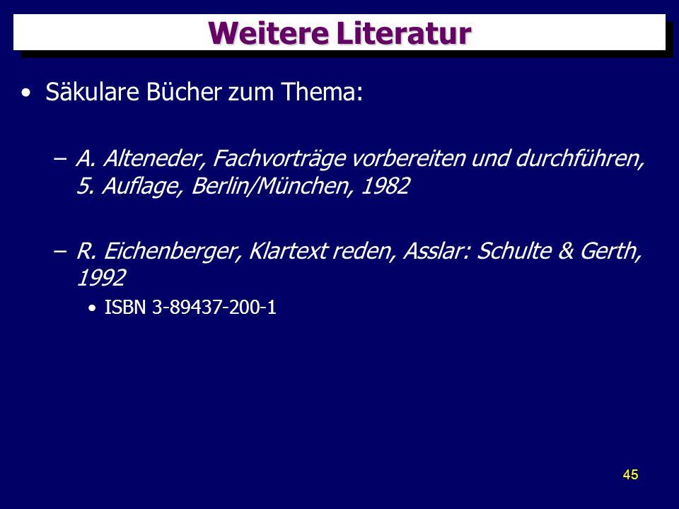 45 Weitere Literatur Säkulare Bücher zum Thema: –A. Alteneder, Fachvorträge vorbereiten und durchführen, 5. Auflage, Berlin/München, 1982 –R. Eichenbe