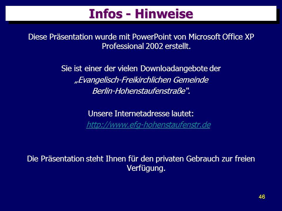 46 Infos - Hinweise Diese Präsentation wurde mit PowerPoint von Microsoft Office XP Professional 2002 erstellt. Sie ist einer der vielen Downloadangeb
