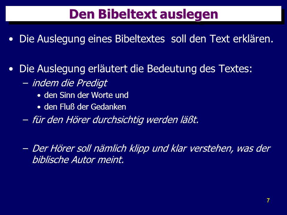 7 Den Bibeltext auslegen Die Auslegung eines Bibeltextes soll den Text erklären. Die Auslegung erläutert die Bedeutung des Textes: –indem die Predigt