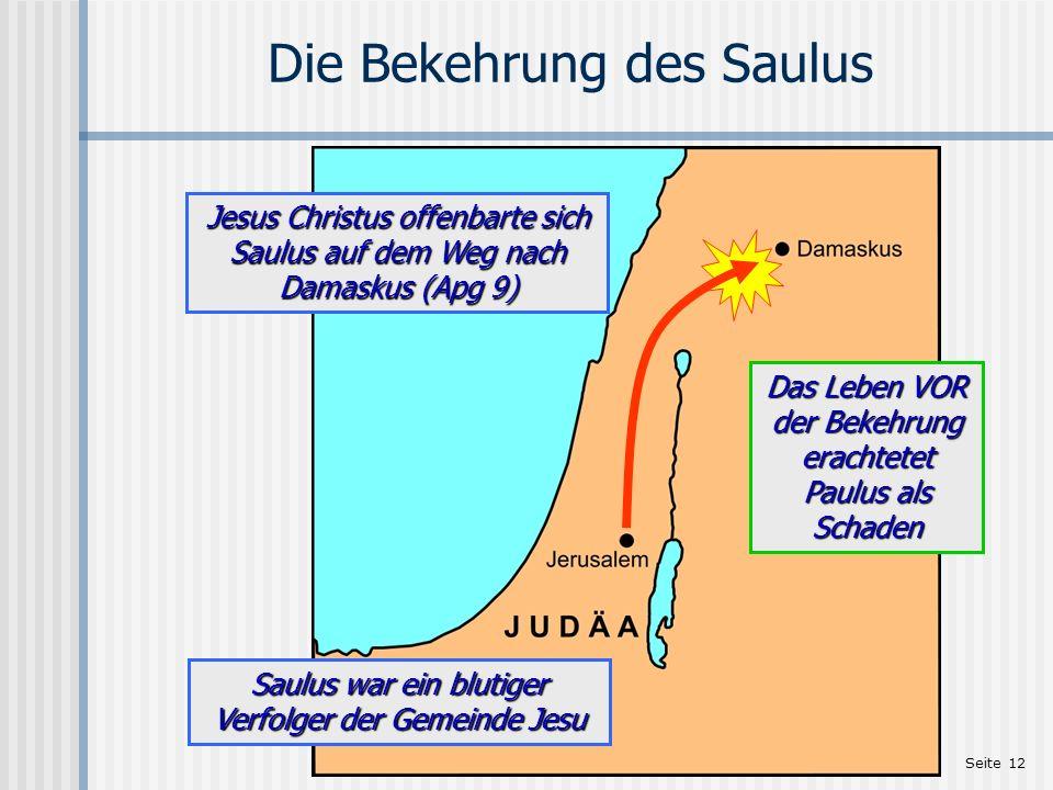 Seite 12 Die Bekehrung des Saulus Das Leben VOR der Bekehrung erachtetet Paulus als Schaden Jesus Christus offenbarte sich Saulus auf dem Weg nach Dam