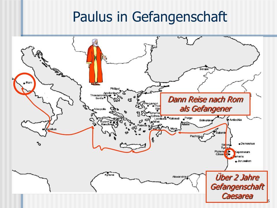Seite 15 Paulus in Gefangenschaft Über 2 Jahre Gefangenschaft Caesarea Dann Reise nach Rom als Gefangener