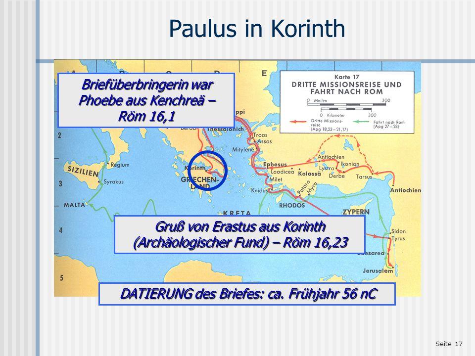 Seite 17 Paulus in Korinth Briefüberbringerin war Phoebe aus Kenchreä – Röm 16,1 Gruß von Erastus aus Korinth (Archäologischer Fund) – Röm 16,23 DATIE
